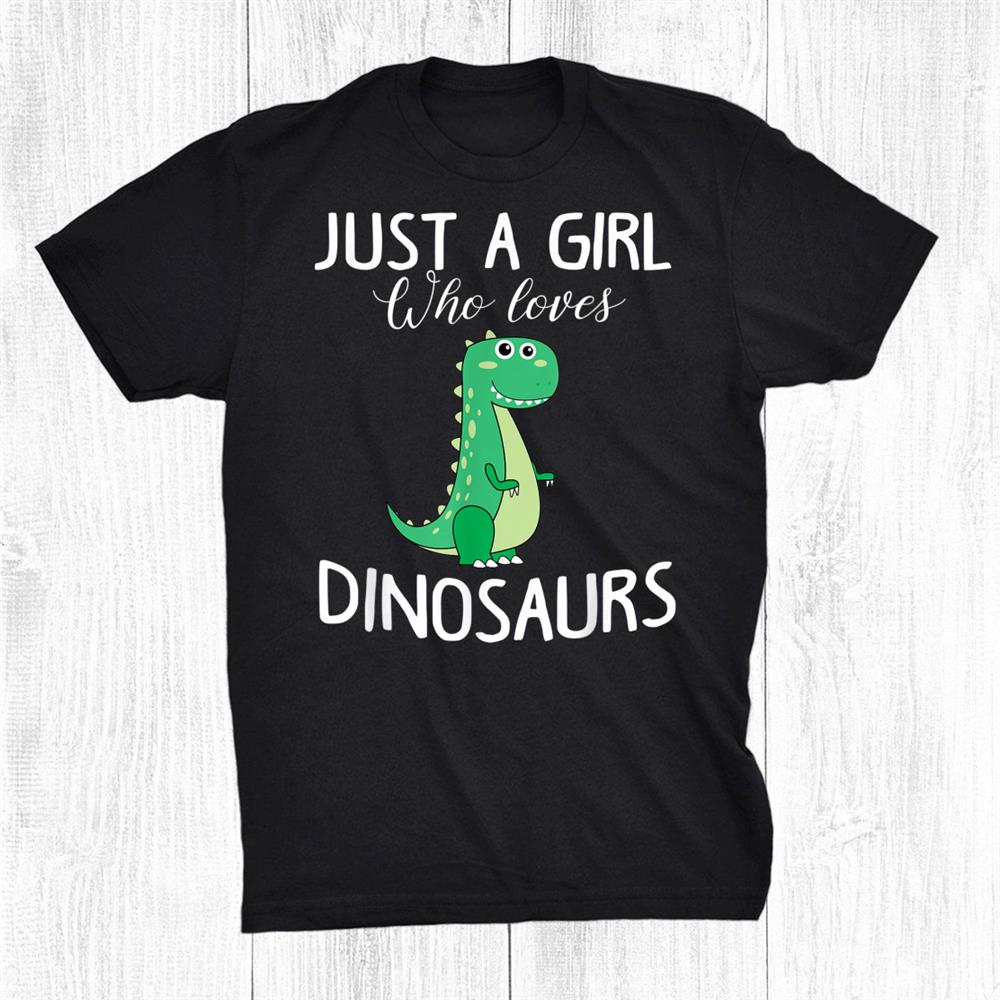 Just A Girl Who Loves Dinosaurs Shirt
