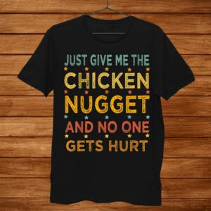 Just Give Me The Chicken Nugget Thanksgiving Christmas Shirt