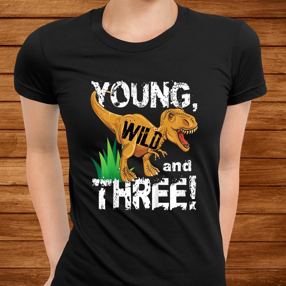 Kids Young Wild And Three Dinosaur T Rex Birthday Shirt Boys Men