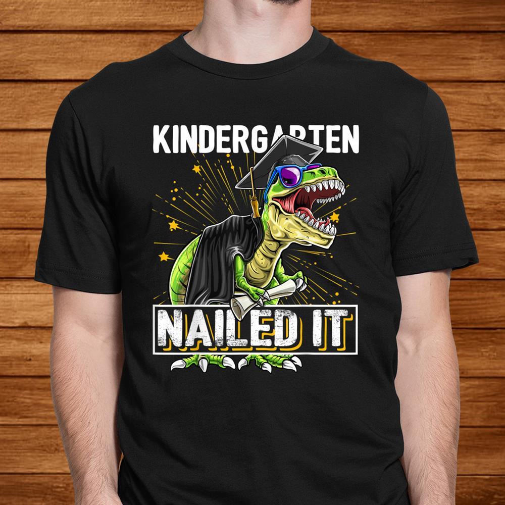 Kindergarten Nailed It T Rex Dinosaur Graduation Cap Gown Shirt
