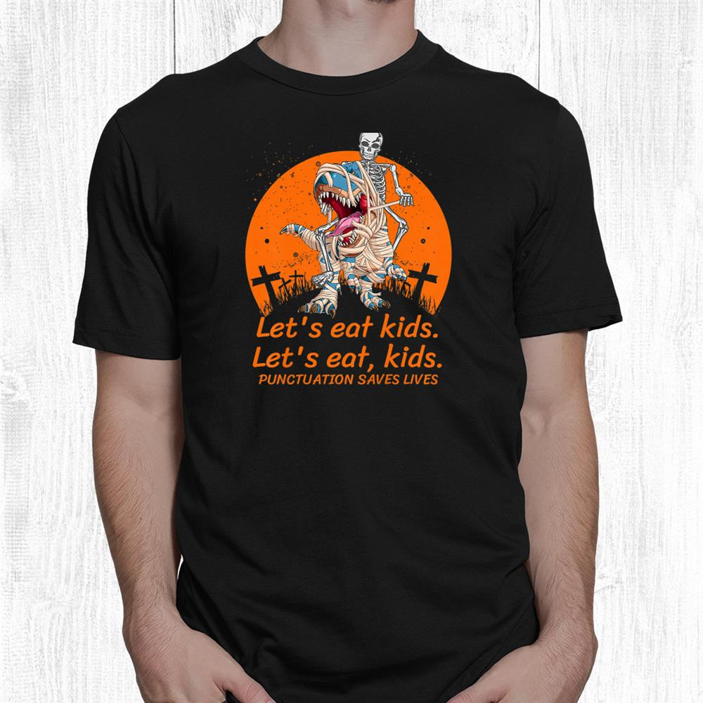 Lets Eat Kids Punctuation Saves Lives Mummy Dinosaur Funny Shirt