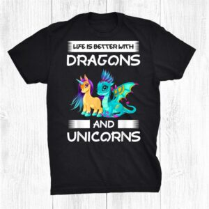Life Is Better With Dragons And Unicorns Unicorns Shirt