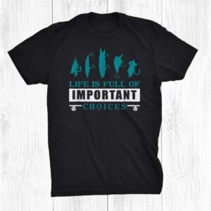 Life Is Full Of Important Choices Fishing Lure Fishing Lure Shirt
