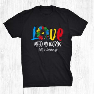 Love Need No Words Autistic Autism Awareness Sunflower Shirt