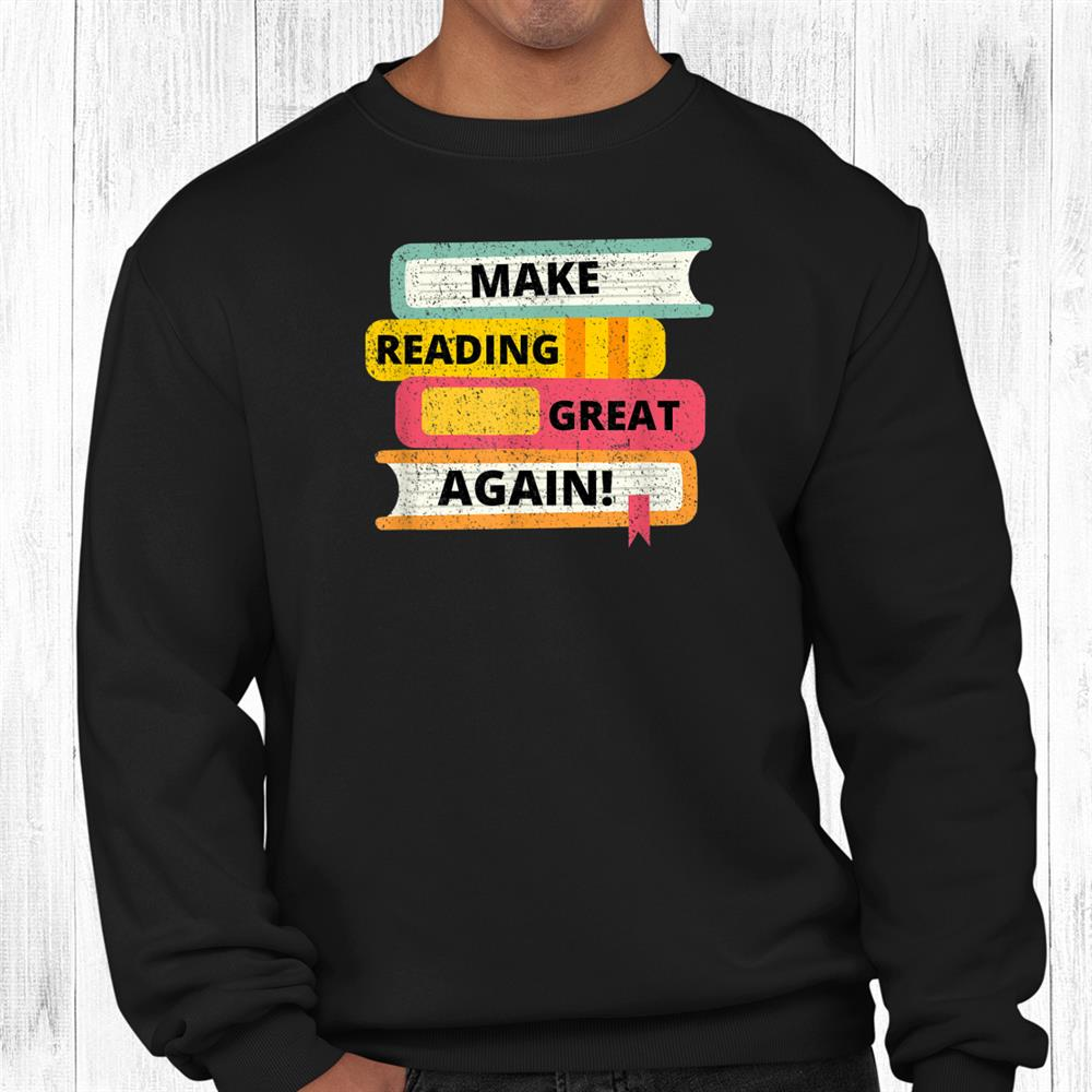 Make Reading Great Again For Book Lovers Readers And Writers Shirt