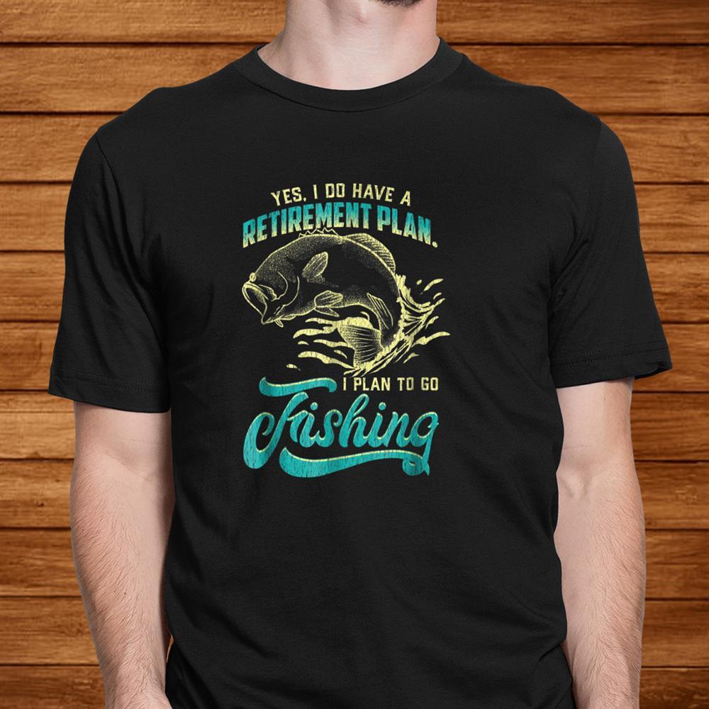 Mens Funny Fishing Shirt Retirement Plan Is Fishing Men