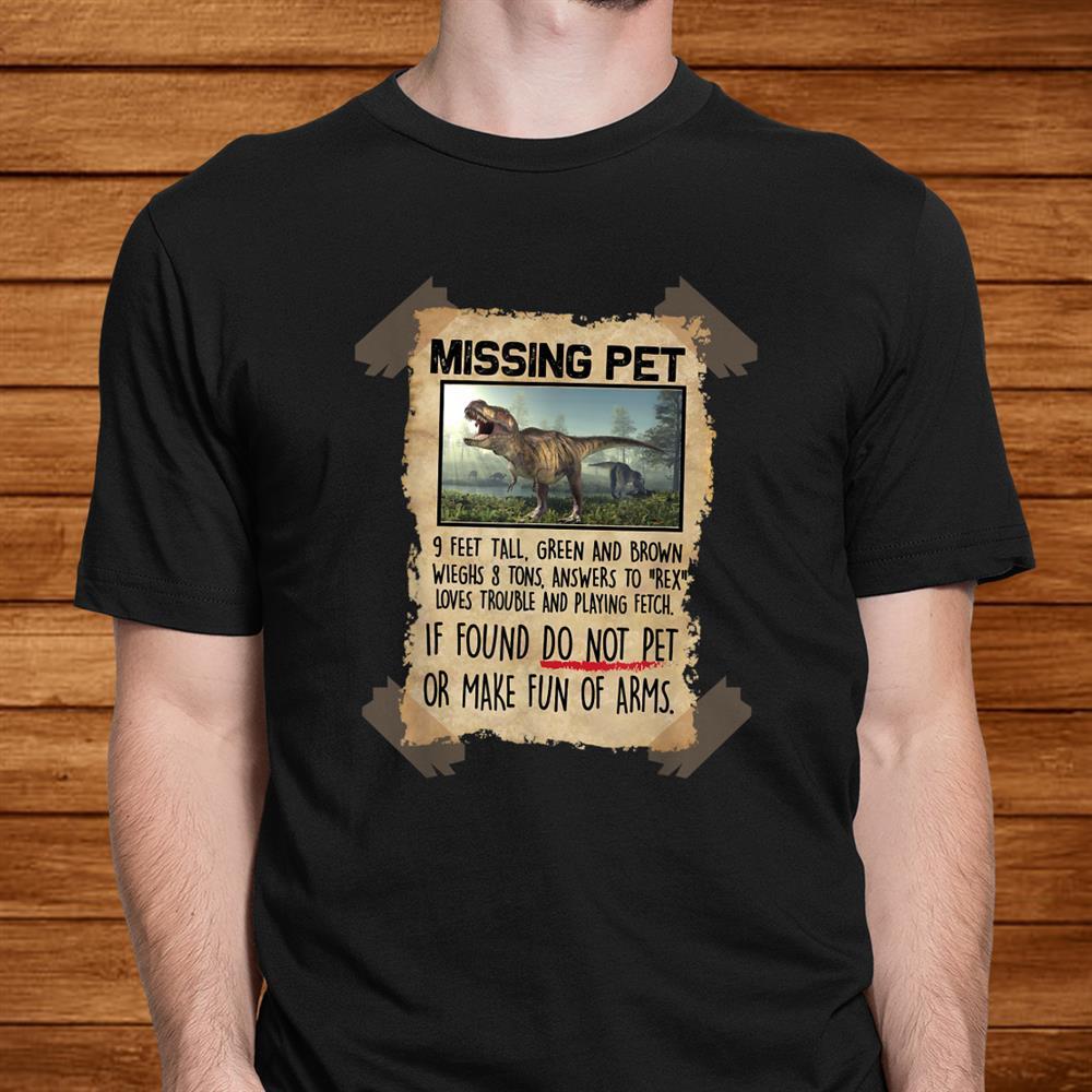 Missing Pet Funny Dinosaur T Rex Lover Shirt