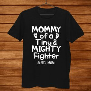 Mommy Of A Tiny And Mighty Fighter Nicu Nurse Quotes Shirt