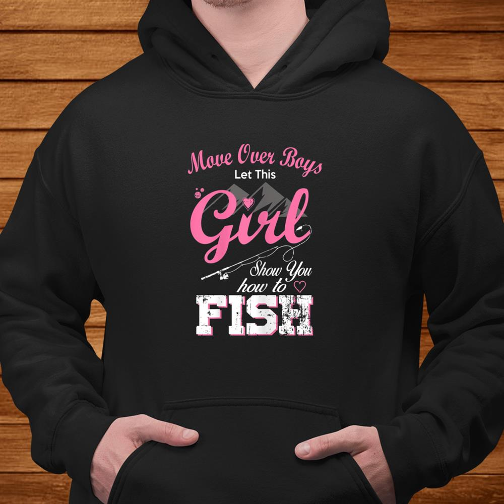 Move Over Boys Let This Girl Show You How To Fish Fishing Shirt