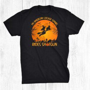 My American Cocker Spaniel Rides Shotgun Witch Halloween Shirt