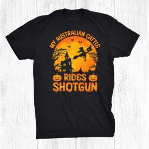 My Australian Cattle Rides Shotgun Halloween Funny Shirt