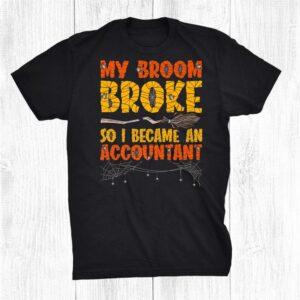 My Broom Broke So I Became A Accountant Halloween Shirt