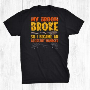 My Broom Broke So I Became An Assistant Manager Halloween Shirt