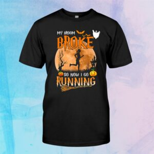 My Broom Broke So Now I Go Running Witch Runner Halloween Shirt