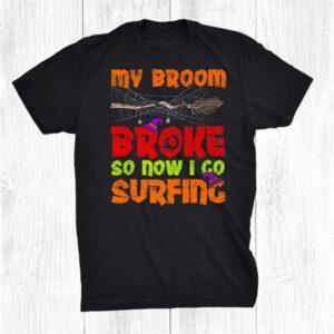 My Broom Broke So Now I Go Surfing Halloween Shirt