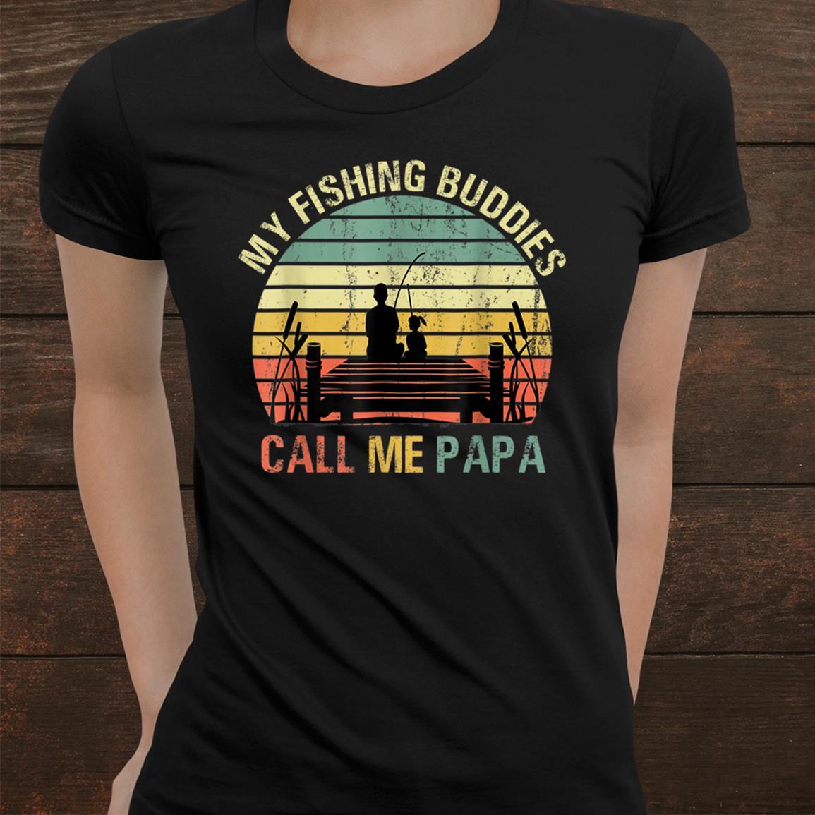 My Fishing Buddies Call Me Papa Gift Dad Shirt