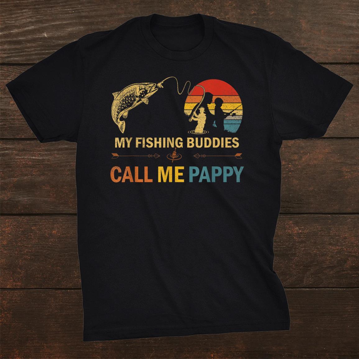 My Fishing Buddies Call Me Pappy Gift Fisherman Fathers Shirt