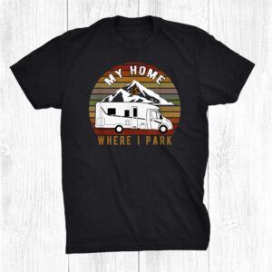 My Home Is Where I Park Camping Shirt