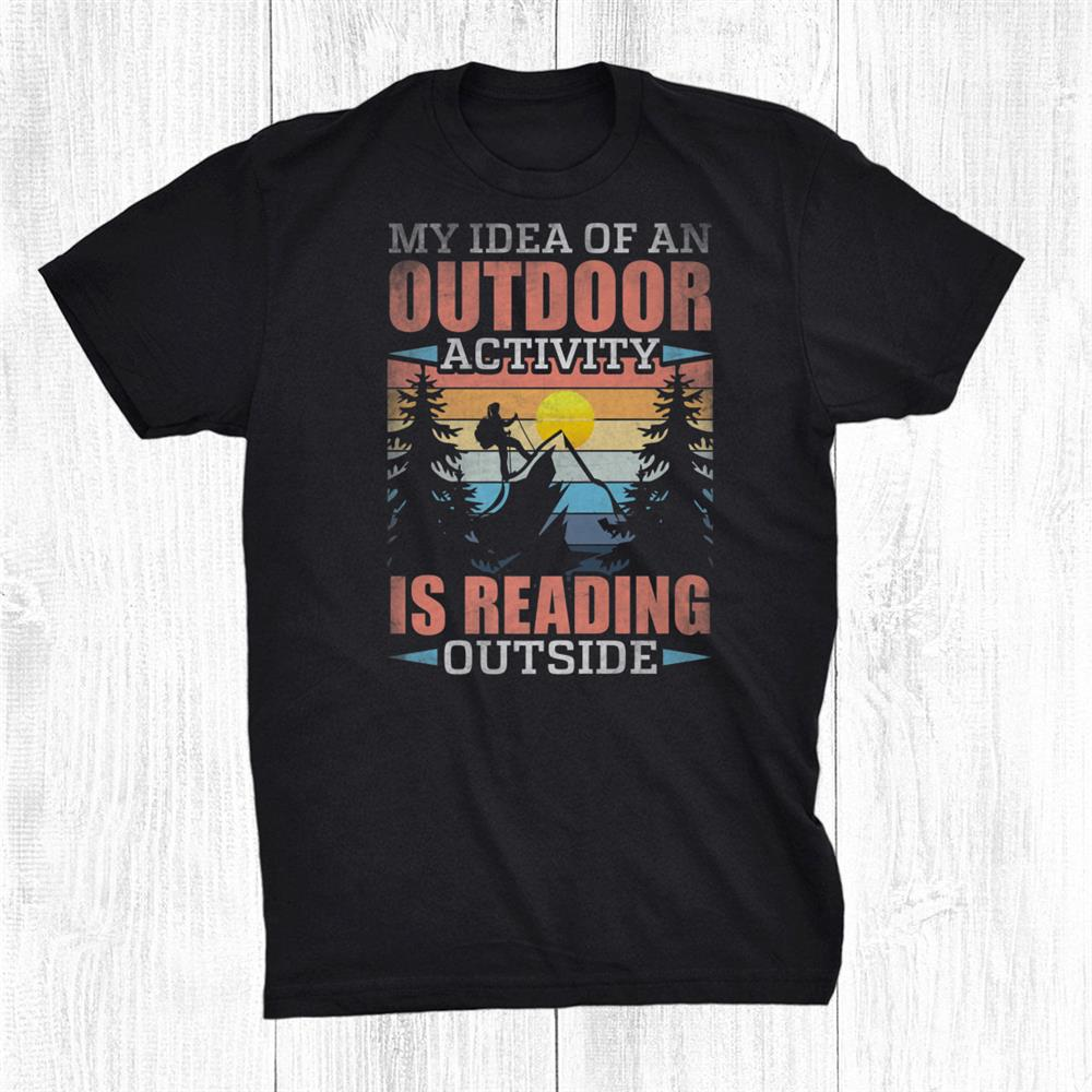 My Idea Of An Outdoor Activity Is Reading Outside Hiker Shirt