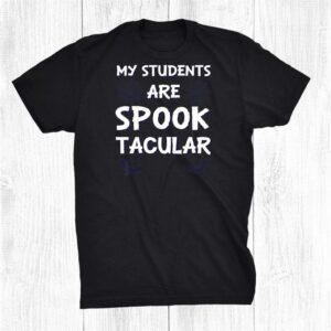 My Students Are Spooktacular Funny Teacher Halloween Shirt