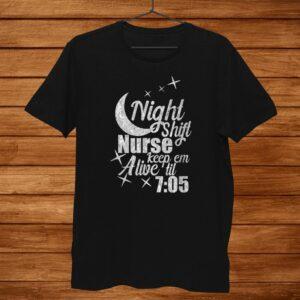 Night Shift Nurse Shirt Keep Em Alive Til05 Funny Nurse Shirt