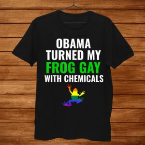Obama Turned My Frog Gay With Chemicals Gift Conspiracy Lgbt Shirt
