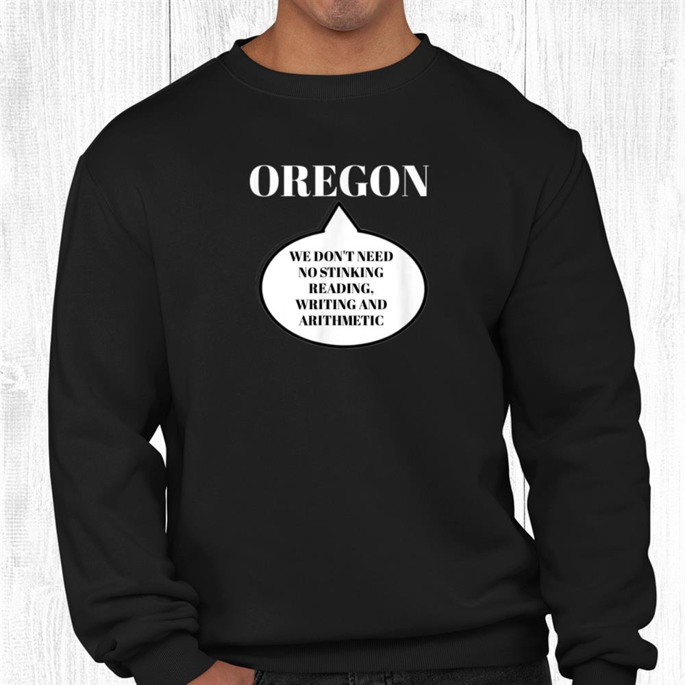 Oregon We Dont Need No Reading Writing And Arithmetic Shirt