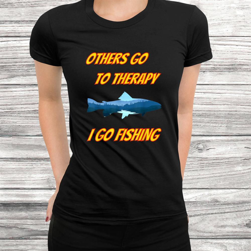Others Go To Therapy I Go Fishing. Blue Fish River Landscape Shirt