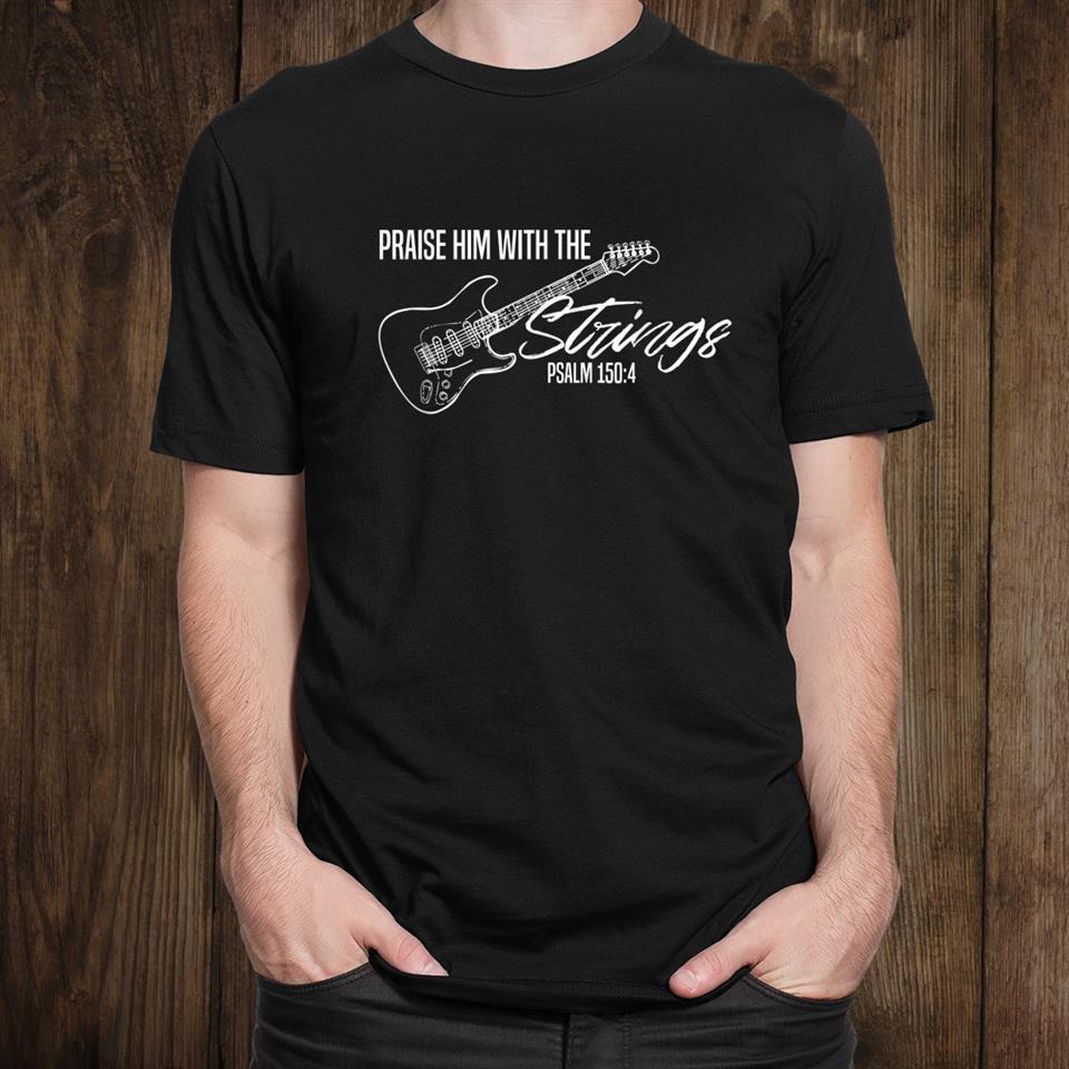 Praise Him With The Strings Christian Guitar God Worship Shirt