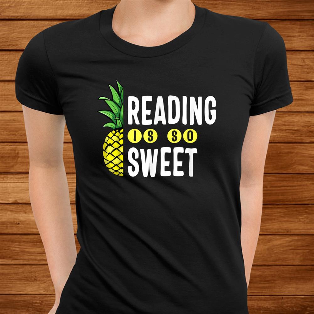 Reading Is Sweet Book Lover Pineapple Reader Teacher Read Shirt