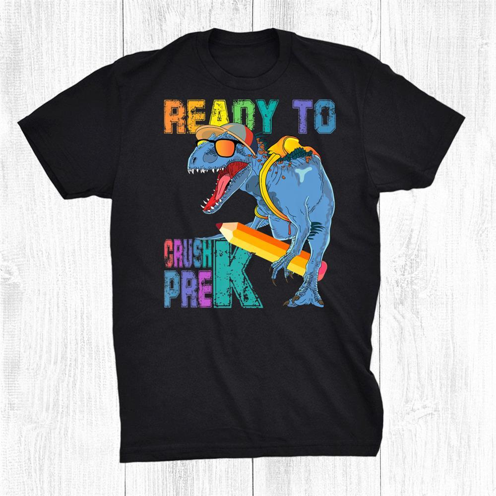 Ready To Crush Pre K Dinosaur T Rex Back To School Shirt