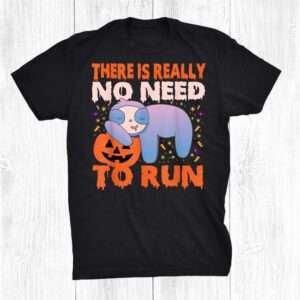 Sloth Halloween Funny Sloth Horror There Is Really No Need Shirt