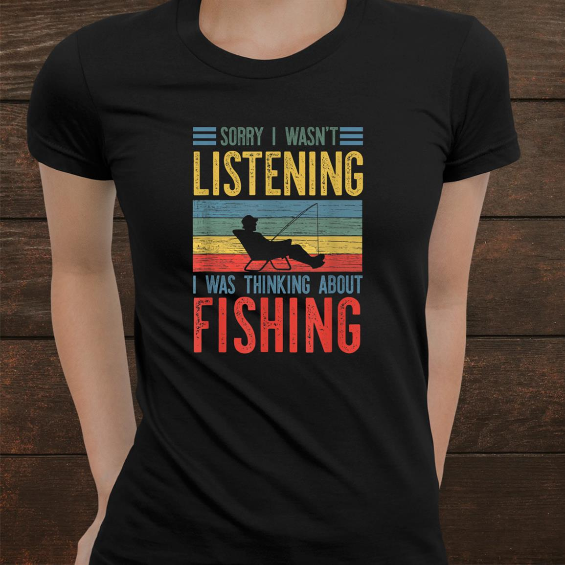 Sorry I Wasnt Listening I Was Thinking About Fishing Funny Shirt