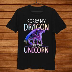 Sorry My Dragon Ate Your Unicorn Funny Shirt