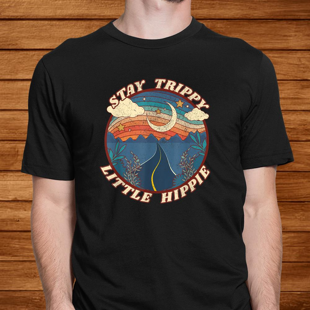 Stay Trippy Little Hippie Funny Peace Love Hippy Shirt