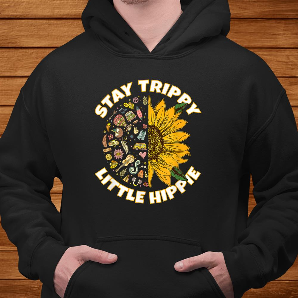 Stay Trippy Little Hippie Hippies Peace Sunflower Hippy Shirt
