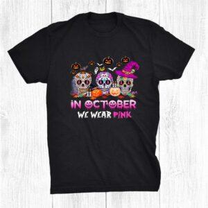 Sugar Skulls In October We Wear Pink Breast Cancer Awarenes Shirt