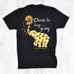 Suicide Prevention Sunflower Elephant Choose To Keep Going Shirt