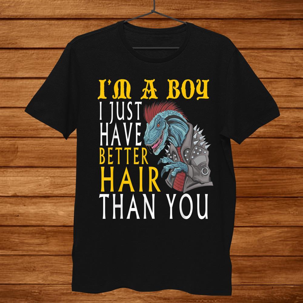 T Rex Dinosaur I Am A Boy I Just Have Better Hair Than You Shirt