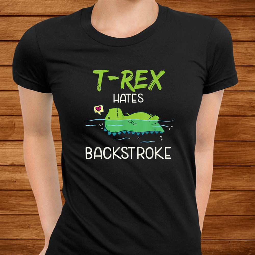 T Rex Hates Backstroke Funny Swimming Dinosaur Shirt