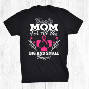 Thanks Mom For All The Big And Small Things Breast Cancer Shirt