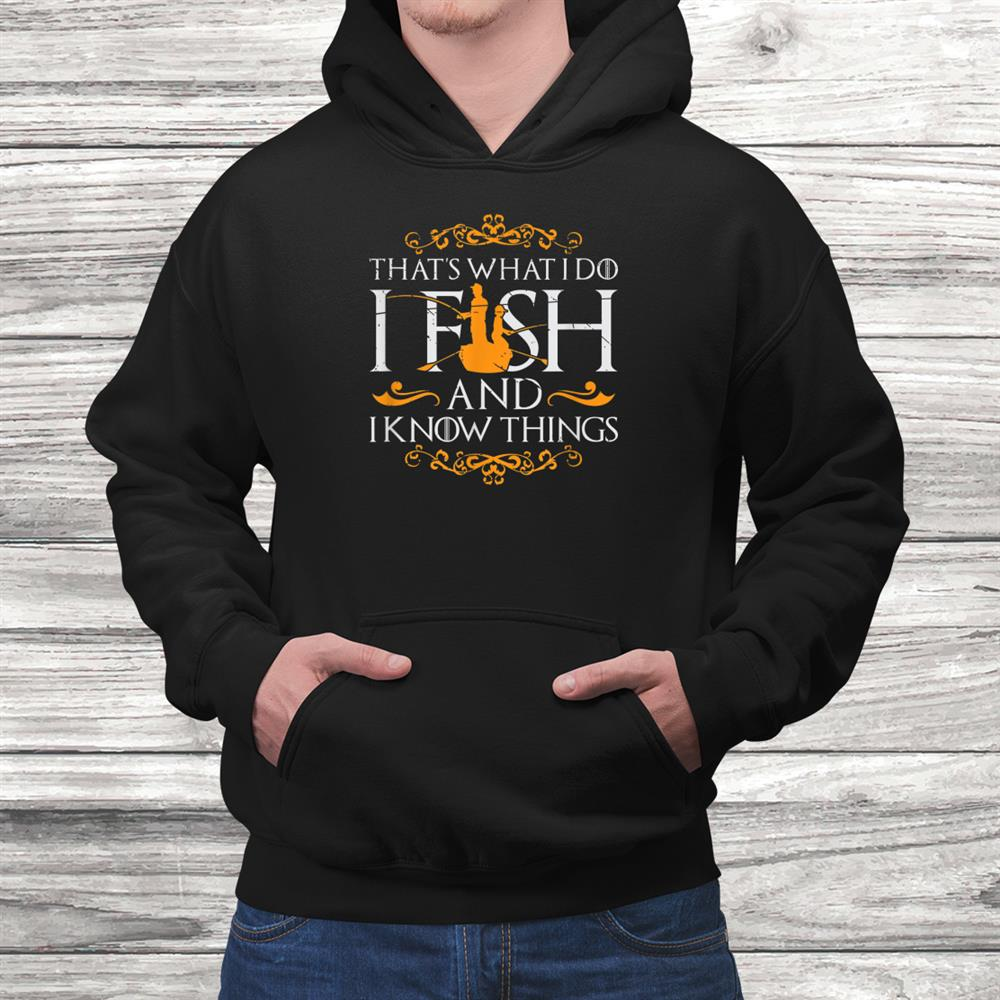 Thats What I Do I Fish And I Know Things Fishing Shirt