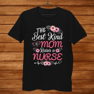 The Best Kind Of Mom Raises A Nurse Shirt
