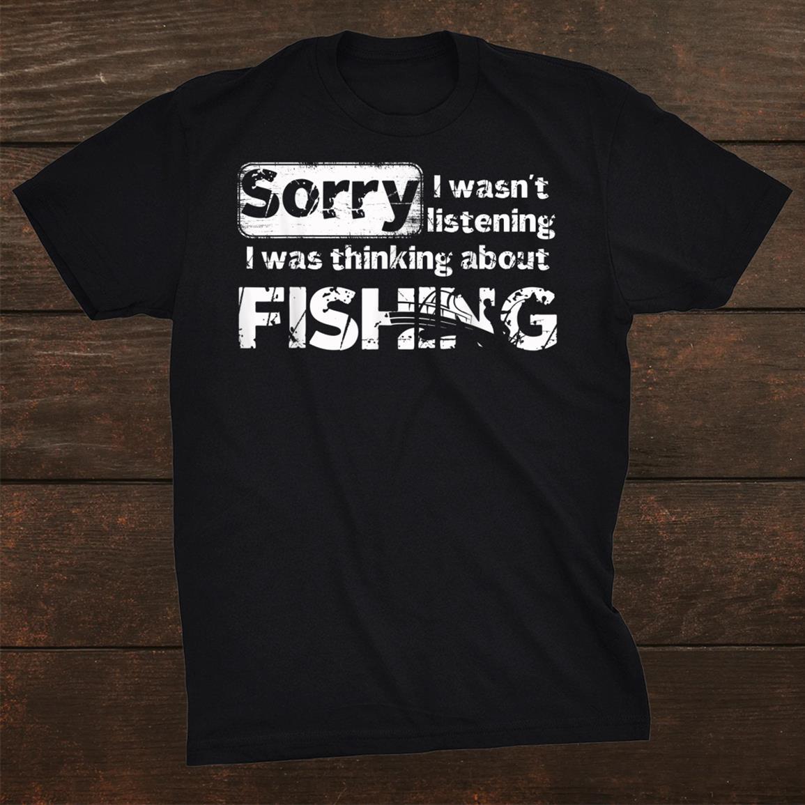 Thinking About Fishing Funny Sarcasm Joke Hobbies Humor Shirt