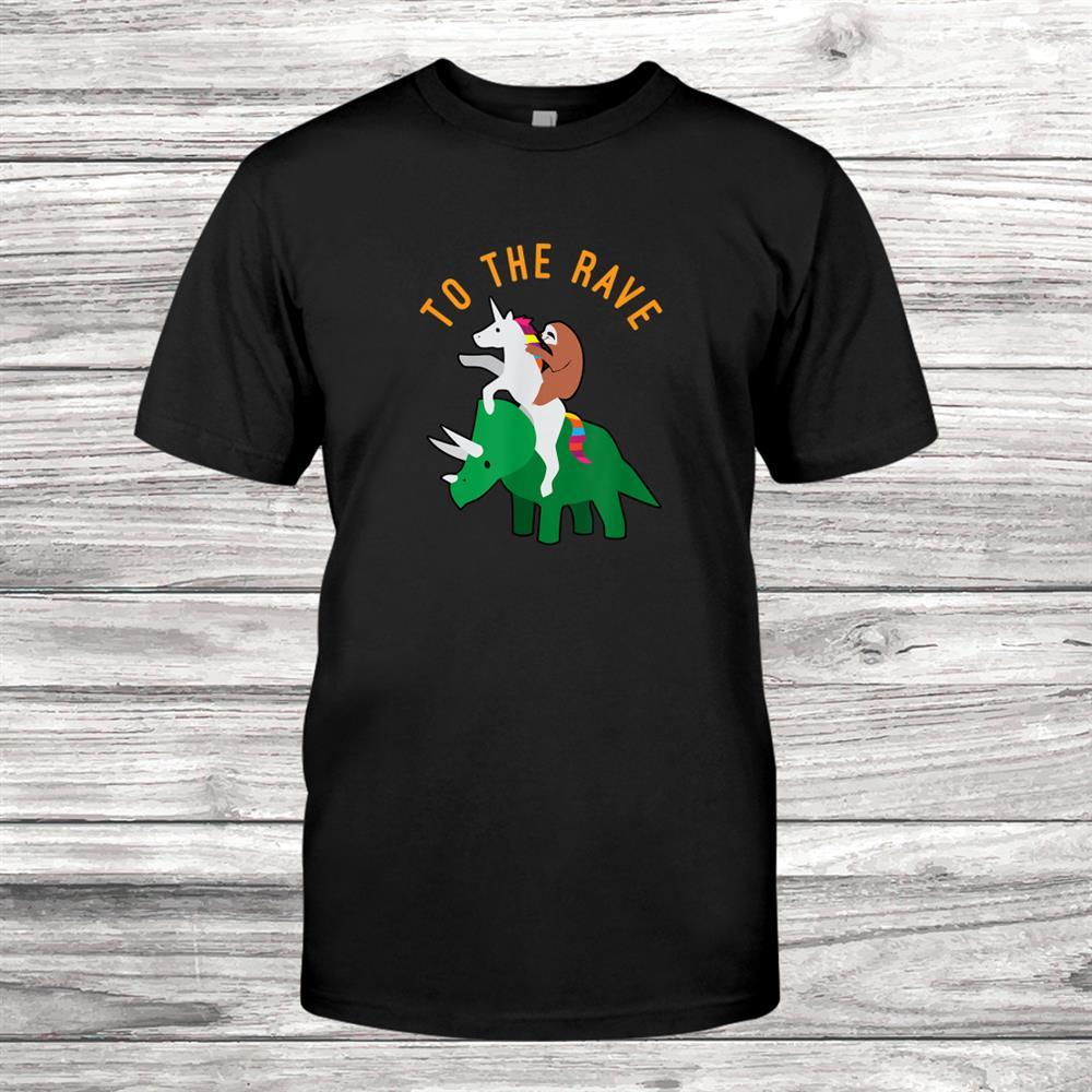 To The Rave Funny Edm Unicorn Sloth Dinosaur Shirt