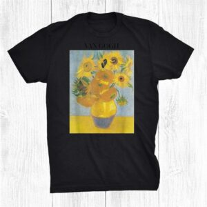 Van Gogh Sunflowers Impressionism Art Vincent Van Gogh Shirt