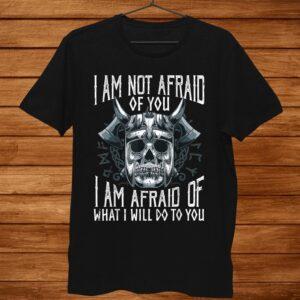 Viking Im Not Afraid Of You Vikings Funny Quotes Shirt