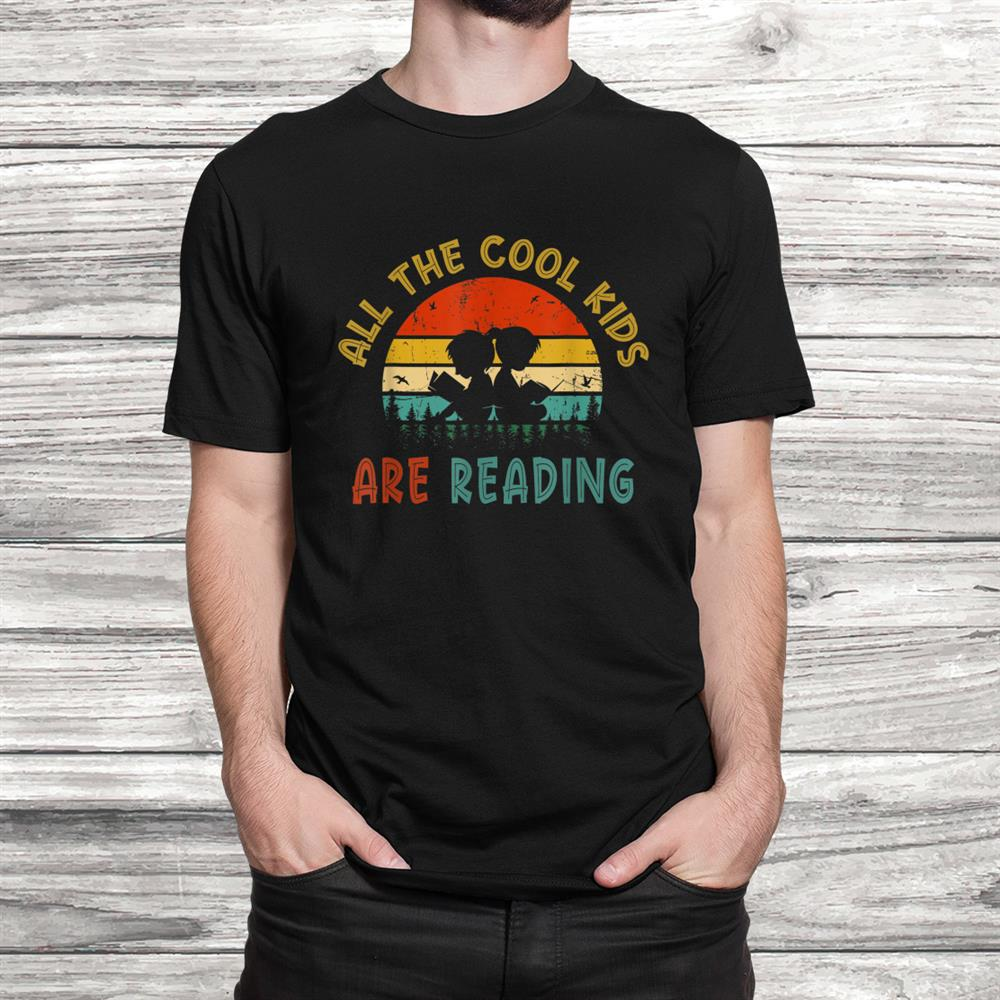 Vintage All The Cool Kids Are Reading Book Funny Shirt