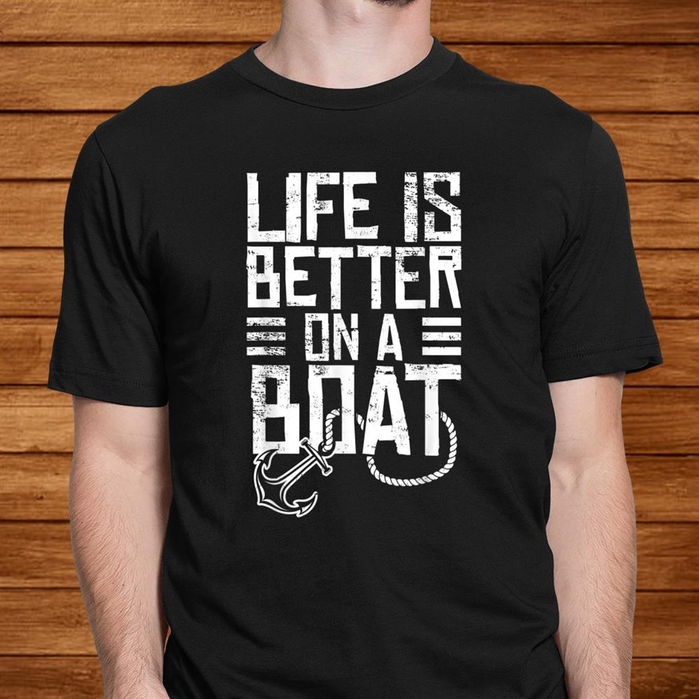 Vintage Life Is Better On A Boat Gift T Shirt Sailing Fishing Men