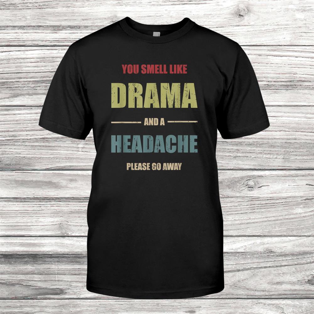 Vintage Please Go Away You Smell Like Drama Funny Shirt